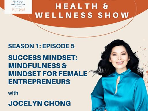 Success Mindset: Mindfulness & Mindset For Female Entrepreneurs With Jocelyn Chong