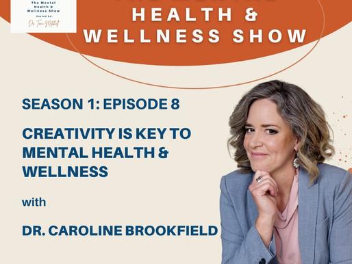 Creativity Is Key To Mental Health & Wellness With Dr. Caroline Brookfield