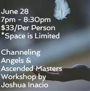 Workshop by Joshua Inacio: Channeling with Angels & Ascended Masters - June 28, 7-8:30pm  $33/pp