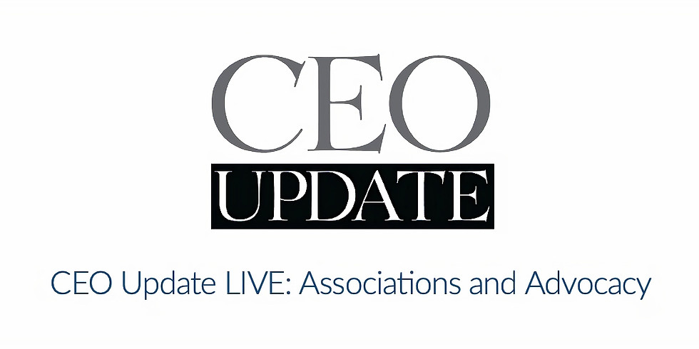 CEO Update LIVE: Associations and Advocacy