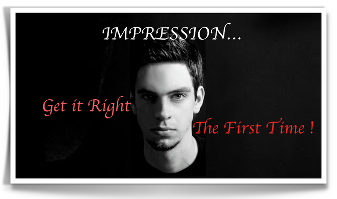 You never get a second chance to create the First impression!