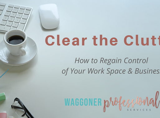 Clear the Clutter: How to Regain Control of Your Work Space & Business