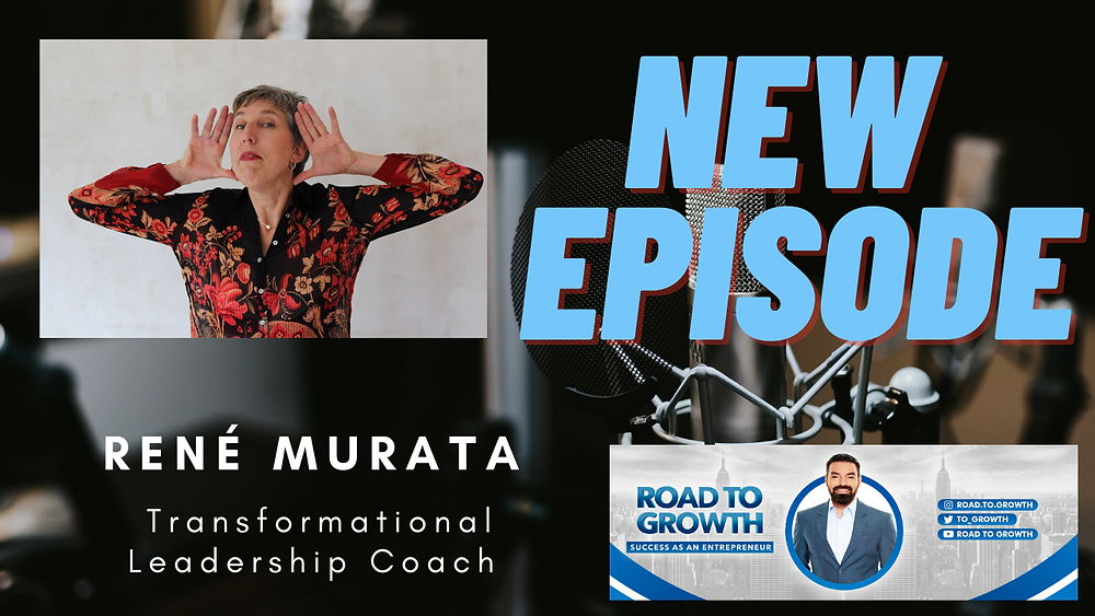 René Murata - Transformational Leadership Coach on the Road to Growth Podcast