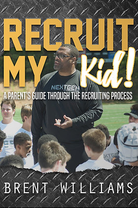 RECRUIT MY KID! A Parent's Guide Thru the Recruiting Process