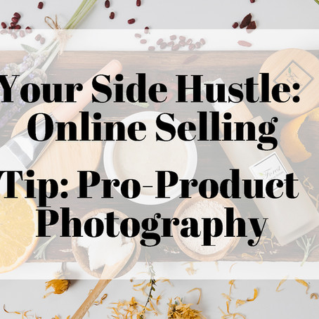 YOUR SIDE HUSTLE: ONLINE SELLING | PRO-PRODUCT PHOTOGRAPHY