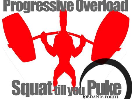 Progressive overload ~ Squat till you puke?
