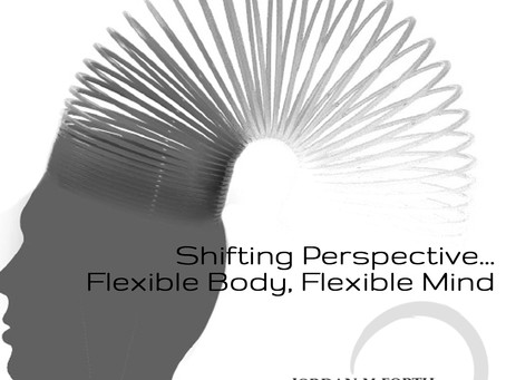 Shifting Perspective...Flexible Body, Flexible Mind