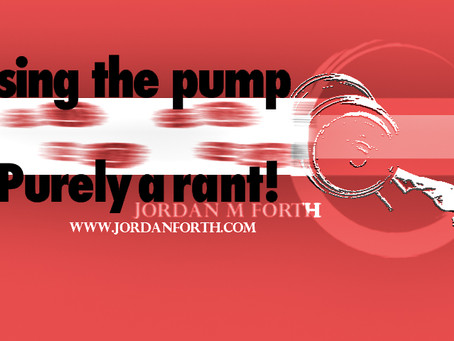 Chasing the pump ~ Purely a rant!