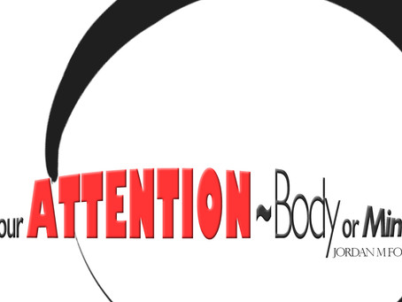 Where is your attention ~ Body or Mind?