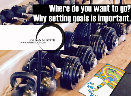 Where do you want to go? ~ Why setting goals is important.