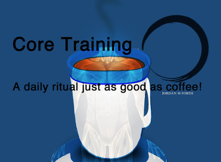 Core Training - A daily ritual just as good as coffee!