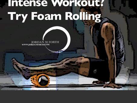 Intense Workout?! - Try Foam Rolling…
