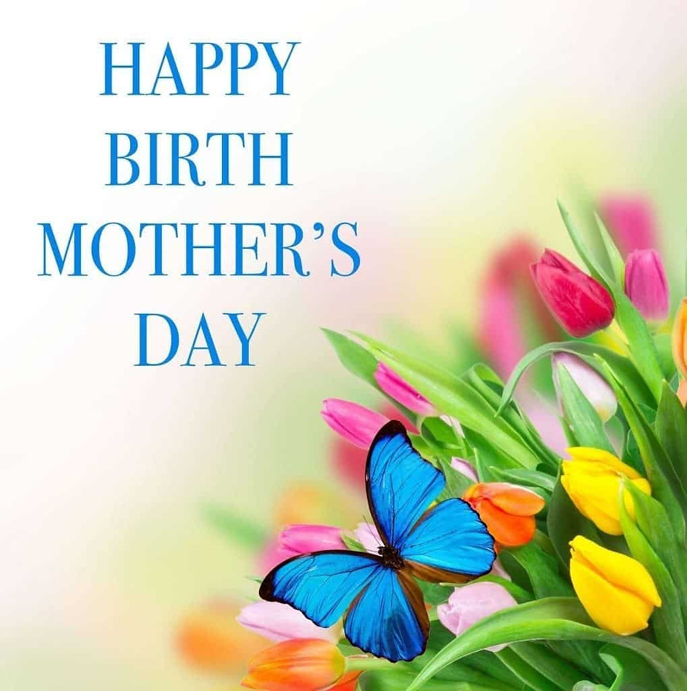 Says Happy Birth Mother's Day with pink flowers and a blue butterfly