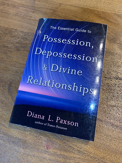 The Essential Guide to Possession, Depossession & Divine Relationships
