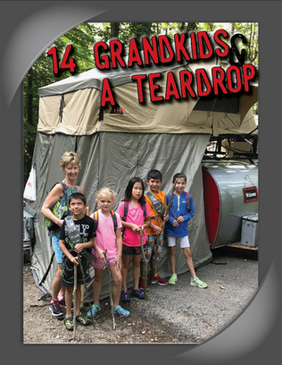COVER STORY: 14 Grandkids and a Teardrop