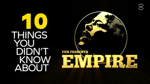 Empire   10 Things You Didn't Know