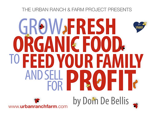 Grow Fresh Organic Food To Feed Your Family And Sell For Profit (RETAIL ED.)
