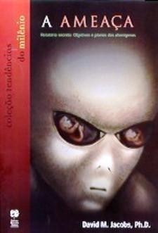 A Ameaça Alienígena, um relatório Secreto dos Objetivos e dos planos alienígenas. Livro de David M. Jacobs.