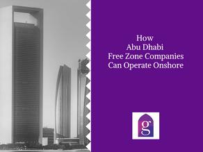 How Abu Dhabi Free Zone Companies Can Operate Onshore
