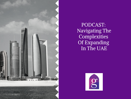 PODCAST: Navigating The Complexities Of Expanding In The UAE