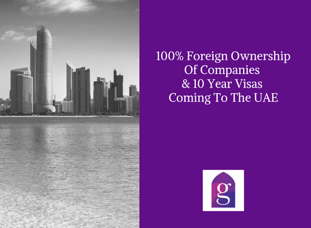 100% Foreign Ownership Of Companies & 10 Year Visas Coming To The UAE