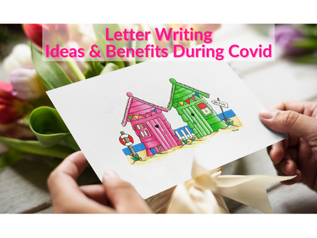 Letter Writing Ideas & Benefits During Covid