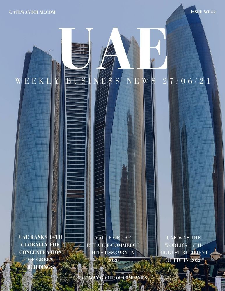 UAE weekly business news headlines 27th June 2021 Issue 42 Gateway Group Of Companies Abu Dhabi Dubai weekly magazine company formation business setup local sponsor service agent visas company formation authority trade licence license