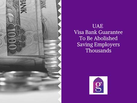 UAE Visa Bank Guarantee To Be Abolished Saving Employers Thousands