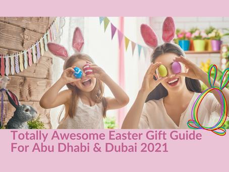 Totally Awesome Easter Gift Guide For Abu Dhabi & Dubai 2021