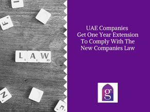 UAE Companies Get One Year Extension To Comply With The New Companies Law