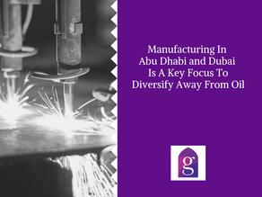 Manufacturing In Abu Dhabi and Dubai Is A Key Focus To Diversify Away From Oil