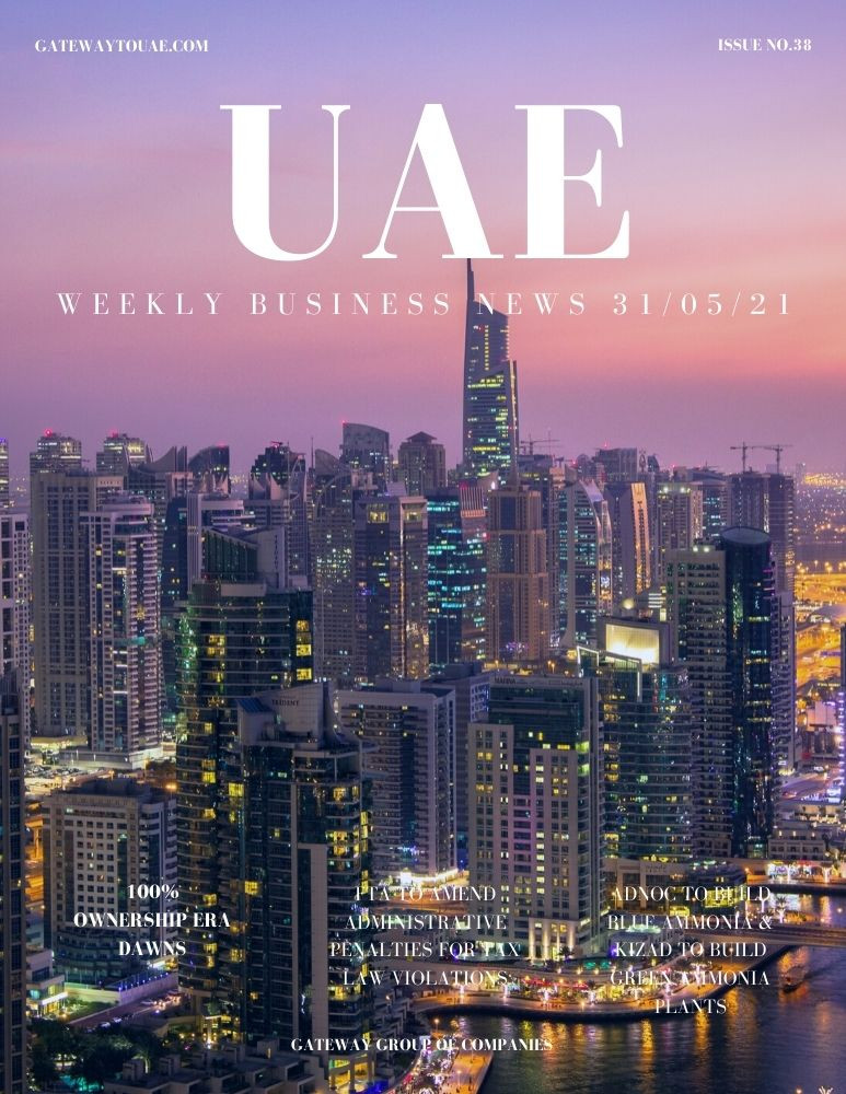 UAE weekly business news headlines 31st May 2021 Issue 37 Gateway Group Of Companies Abu Dhabi Dubai weekly magazine company formation business setup local sponsor service agent visas company formation authority trade licence license