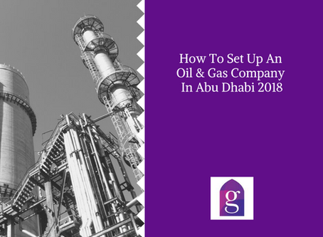 How To Set Up An Oil & Gas Company In Abu Dhabi 2018