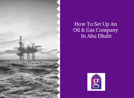 How To Set Up An Oil & Gas Company In Abu Dhabi
