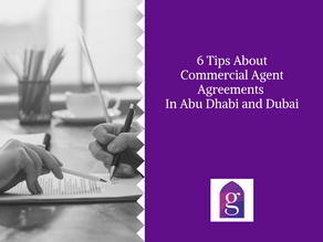 6 Tips About Commercial Agent Agreements In Abu Dhabi and Dubai