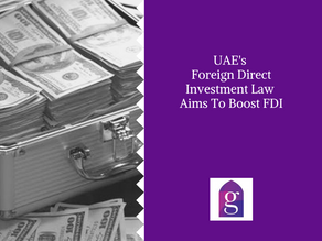 UAE's Foreign Direct Investment Law Aims To Boost FDI