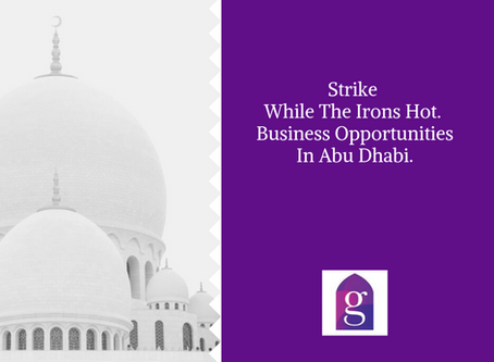 Strike While The Irons Hot. Business Opportunities In Abu Dhabi