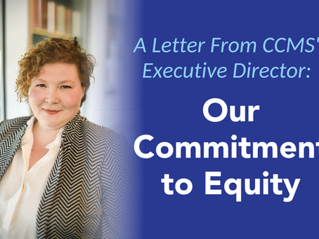 CCMS' Executive Director: Our Commitment to Equity