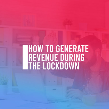 How To Generate Revenue During The  Lockdown?