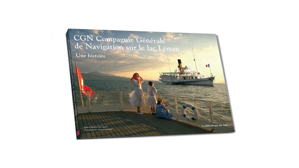 CGN Compagnie Générale de Navigation sur le lac Léman Une histoire