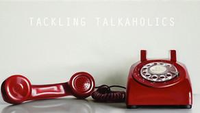 Tackling Talkaholics