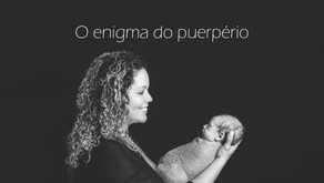 O enigma do puerpério