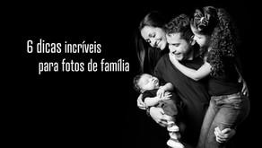 6 dicas incríveis para fotos de família