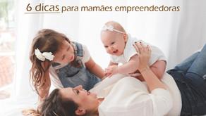 6 dicas para as mamães empreendedoras