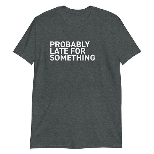 Probably Late For Something Softstyle Classic T-Shirt