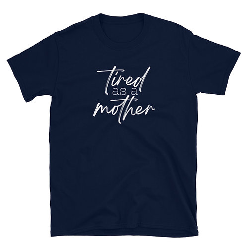 Tired as a Mother Classic Unisex T-Shirt