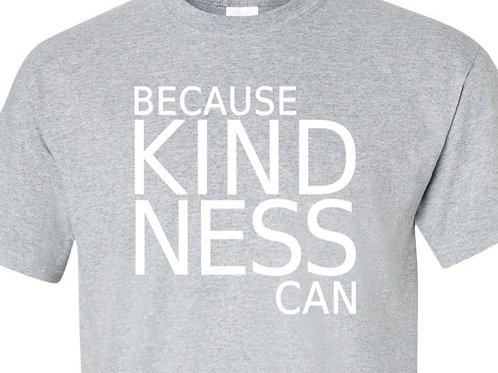BECAUSE KINDNESS CAN Shirt -D-135