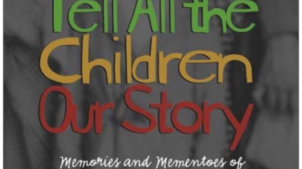 Tell All the Children Our Story: Memories and Mementos of Being Young and Black