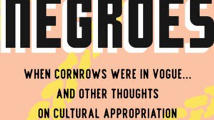 White Negroes WHEN CORNROWS WERE IN VOGUE … AND OTHER THOUGHTS ON CULTURAL APPRO