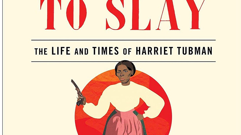 She Came To Slay, the life and times of Harriet Tubman
